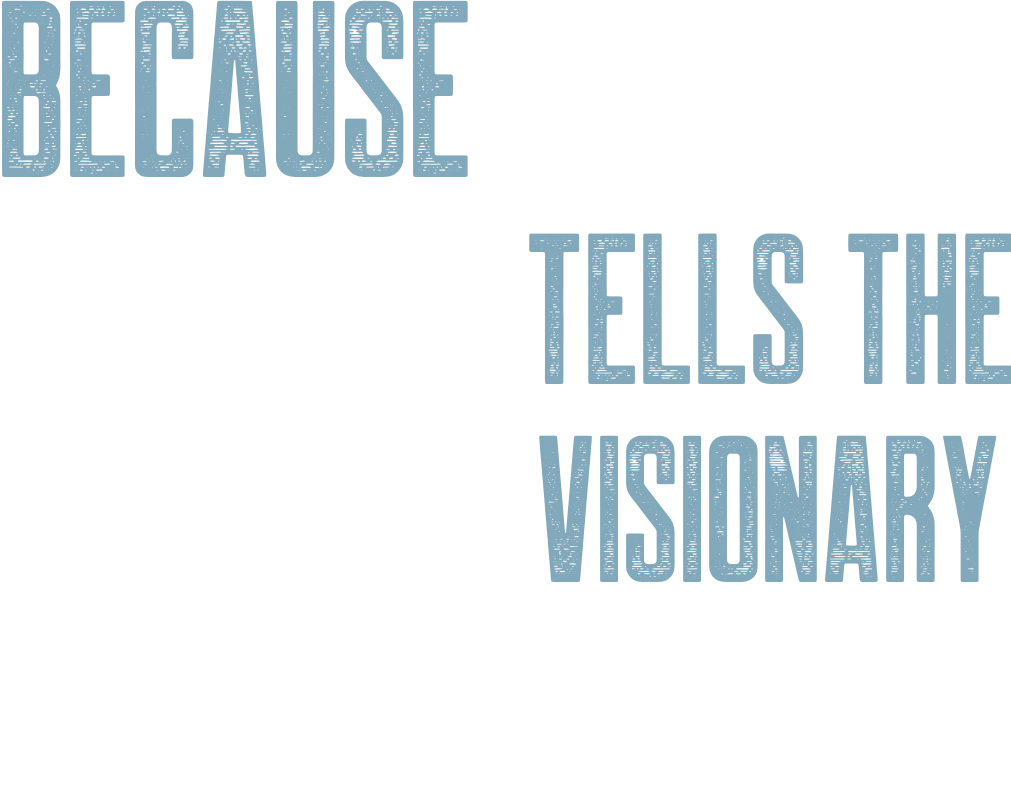 Because data tells the visionary what lies ahead